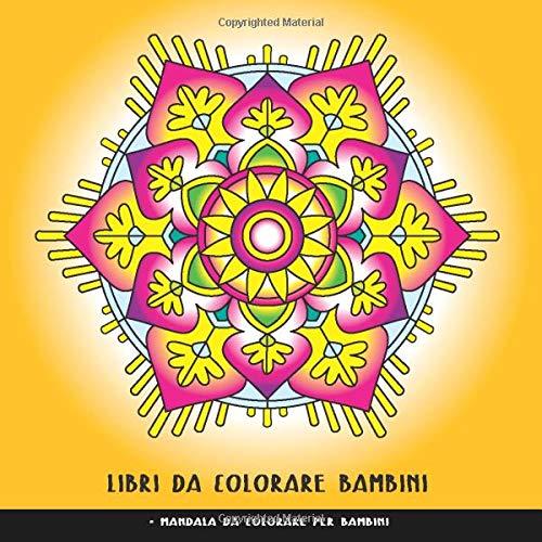 Libri Da Colorare Bambini: Mandala Da Colorare Per Bambini: Fantastici Mandala Libro Da Colorare Per Bambini Anti Stress, Libri Da Colorare Per Bambini 6-12 Anni