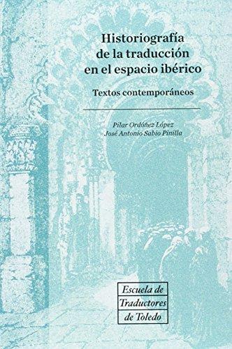 Historiografía de la traducción de la traducción en el espacio ibérico. Textos (ESCUELA DE TRADUCTORES DE TOLEDO)