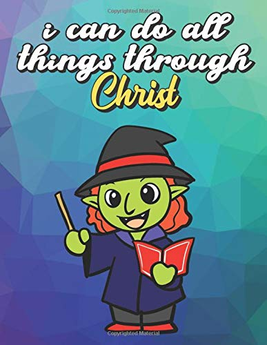 I Can Do All Things Through Christ: Green Halloween Witch with Magic Wand and Book, Wide Ruled Lined Notebook for School Class Notes