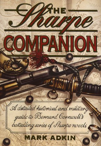 The Sharpe Companion: A detailed historical and military guide to Bernard Cornwell's bestselling series of Sharpe novels por Mark Adkin