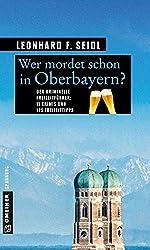 Wer mordet schon in Oberbayern?: 11 Krimis und 125 Freizeittipps (Kriminelle Freizeitführer im GMEINER-Verlag)