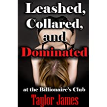 Leashed, Collared and Dominated: at the Billionaire's Club (English Edition)