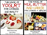 2 Books - The Magic of Milk, Butter and Cheese For Healing and Cooking - The Magic of Yogurt For Cooking and Beauty (Health Learning Series Book 53) (English Edition)