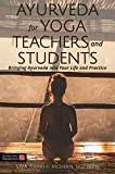 Ayurveda for Yoga Teachers and Students: Bringing Ayurveda into Your Life and Practice (English Edition)