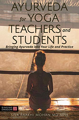Ayurveda for Yoga Teachers and Students: Bringing Ayurveda ...