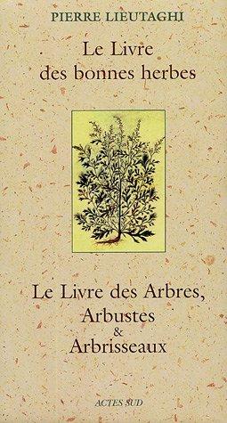 Le Livre des bonnes herbes ; Le Livre des Arbres, Arbustes et Arbrisseaux : Coffret en 2 volumes