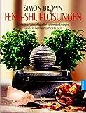 Feng Shui-Lösungen - Einfache Ratschläge für optimale Energie und ein harmonisches Leben - Simon Brown