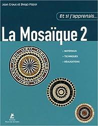 La Mosaïque : Tome 2