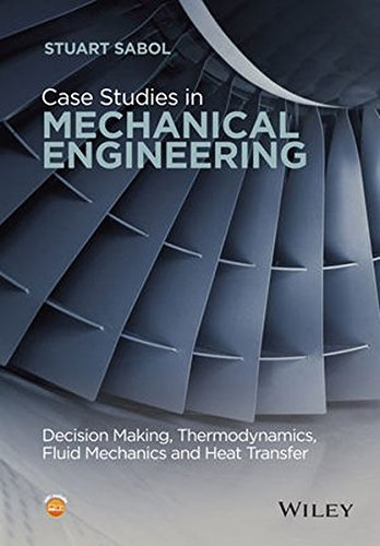 Case Studies in Mechanical Engineering: Decision Making, Thermodynamics, Fluid Mechanics and Heat Transfer