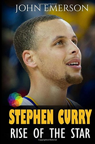 Stephen Curry: Rise of the Star. Full COLOR book with stunning graphics. The inspiring and interesting life story from a struggling young boy to in history. (Basketball book for kids)