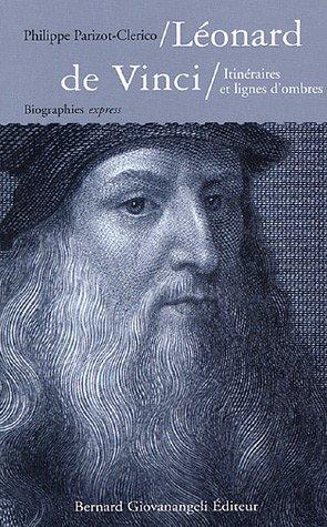 Léonard de Vinci : Itinéraires et lignes d'ombre par Philippe Parizot-Clerico
