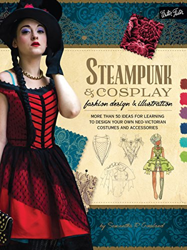 Steampunk & Cosplay Fashion Design & Illustration: More Than 50 Ideas for Learning to Design Your Own Neo-Victorian Costumes and Accessories (Learn to Draw) (Steampunk Fantasy Kostüm)