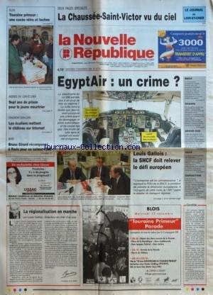 NOUVELLE REPUBLIQUE (LA) [No 16741] du 17/11/1999 - LA REGIONALISATION EN MARCHE PAR LOUIS GALLOIS - LOUIS GALLOIS - LA SNCF DOIT RELEVER LE DEFI EUROPEEN - EGYPTAIR - UN CRIME - BOXE - GIRARD RECOMPENSE A PARIS - 7 ANS DE PRISON POUR LE JEUNE MEURTRIER par Collectif