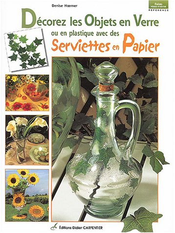 Décorez les objets en verre ou en platiques avec des serviettes en papier par Denise Hoerner
