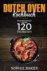 Dutch Oven: Das Kochbuch mit den 120 besten Dutch Oven Rezepten für die Outdoor Küche. Für Camping, draußen am Lagerfeuer oder Zuhause mit dem Black Pot ink Vorspeisen, Suppen, Hauptspeisen & Desserts Taschenbuch