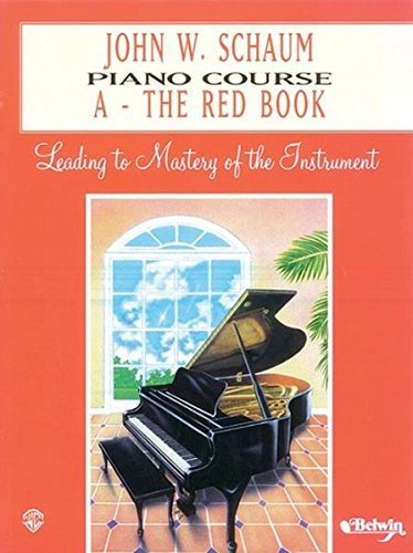 John W. Schaum Piano Course, A: The Red Book: Leading to Mastery of the Instrument