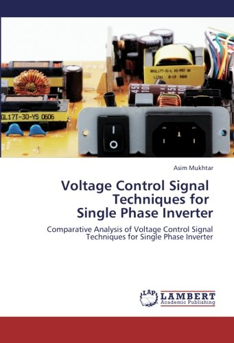 Voltage Control Signal       Techniques for   Single Phase Inverter: Comparative Analysis of Voltage Control Signal Techniques for Single Phase Inverter Inverter Single