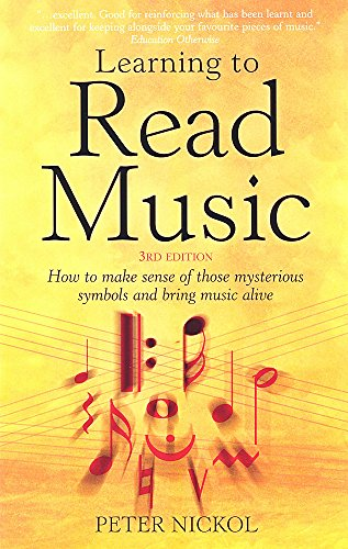 Learning to Read Music: 3rd edition: How to Make Sense of Those Mysterious Symbols and Bring Music Alive