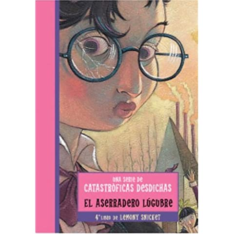 Aserradero Lugubre, El (Una Serie De Catastroficas Desdichas) (Una Serie De Catastroficas Desdichas / a Series of Unfortunate Events)