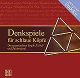 Denkspiele für schlaue Köpfe. Die spannendsten Logik-, Tüftel- und Zahlenrätsel - Antina Deike-Münstermann
