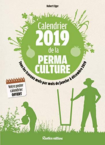 Calendrier 2019 de la permaculture : Tous les travaux mois par mois de janvier à décembre 2019 par Robert Elger