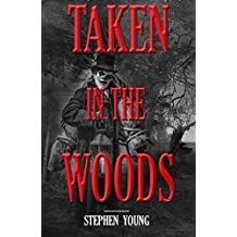 TAKEN IN THE WOODS: DISAPPEARING & MISSING PEOPLE.: Unexplained Vanishings & Mysterious Deaths. Creepy Mysteries of the Unexplained