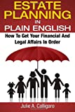 Estate Planning In Plain English: How To Get Your Financial And Legal Affairs In Order