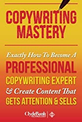 CopyWriting Mastery: Exactly How To Become A Professional Copywriting Expert & Create Content That Gets Attention & Sells by Devon Wilcox (2014-11-07)