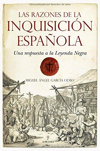Las razones de la Inquisicion espanola/ The Reasons of Spanish Inquisition por Miguel Angel Garcia Olmo