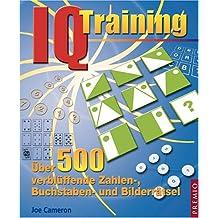 IQ Training: Über 500 verblüffende Zahlen-, Buchstaben- und Bilderrätsel