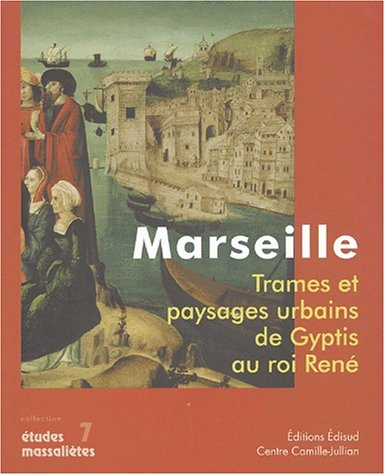 Marseille : Trames et paysages urbains de Gyptis au roi René par Edisud