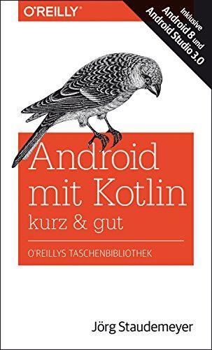Android mit Kotlin – kurz & gut: Inklusive Android 8 und Android Studio 3.0
