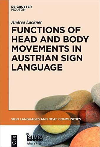 Functions of Head and Body Movements in Austrian Sign Language (Sign Languages and Deaf Communities [SLDC] Book 9) (English Edition)