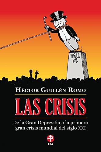 Las crisis. De la Gran Depresión a la primera gran crisis mundial del siglo XXI por Héctor Guillén Romo