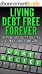 Living Debt Free Forever: How To Get...