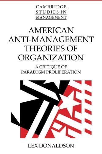 American Anti-Management Theories of Organization: A Critique Of Paradigm Proliferation (Cambridge Studies in Management)
