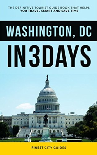 washington-dc-in-3-days-the-definitive-tourist-guide-book-that-helps-you-travel-smart-and-save-time