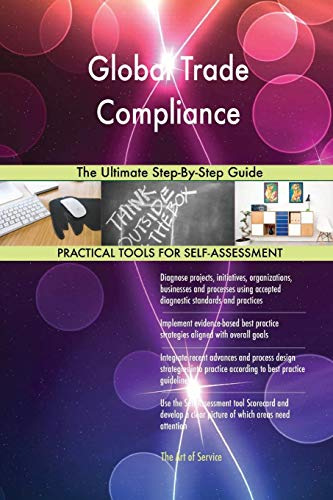 Global Trade Compliance The Ultimate Step-By-Step Guide por Gerardus Blokdyk