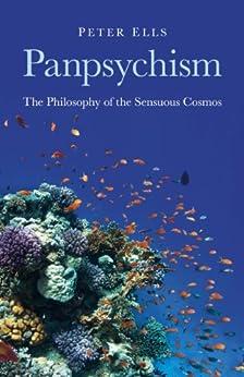Panpsychism: The Philosophy of the Sensuous Cosmos de [Ells, Peter]