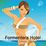 Formentera Hotel, Vol. 1: Erotic Lounge Music, Buddha Beach Party Chillout Music, Sensual Lounge Summer Party Café Bar Music