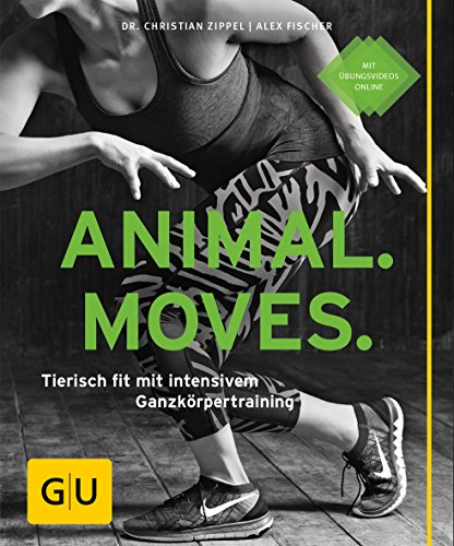 Animal Moves: Tierisch fit mit intensivem Ganzkörpertraining (GU Ratgeber Fitness)