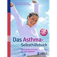 Das Asthma-Selbsthilfebuch: Damit Ihnen nie mehr die Luft wegbleibt