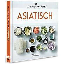 Asiatisch - Die Step-by-Step-Küche