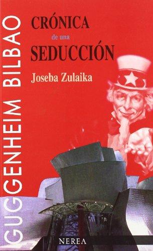 Crónica de una seducción: Guggenheim Bilbao (Ensayos de arte y estudios)