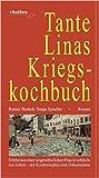 Tante Linas Kriegskochbuch: Erlebnisse einer ungewšhnlichen Frau in schlechten Zeiten - mit Kochrezepten und Dokumenten ( 20. September 2012 )