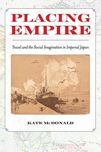 Placing Empire: Travel and the Social Imagination in Imperial Japan Imperial China Japan