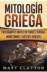 Descargar gratis Mitología Griega: Fascinantes Mitos de Dioses, Diosas, Monstruos y Héroes Griegos en .epub, .pdf o .mobi