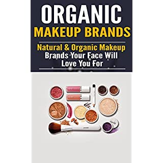 Organic Makeup Brands: Natural & Organic Makeup Brands Your Face Will Love You For (English Edition)