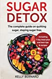 Sugar Detox: The Complete Guide To Quitting Sugar And Staying Sugar-Free, Including 7 Day Meal Plan, Best Tips, And Recipes