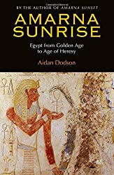 Amarna Sunrise: Egypt from Golden Age to Age of Heresy